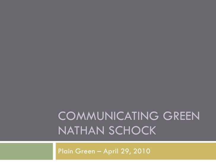 COMMUNICATING GREEN NATHAN SCHOCK Plain Green – April 29, 2010