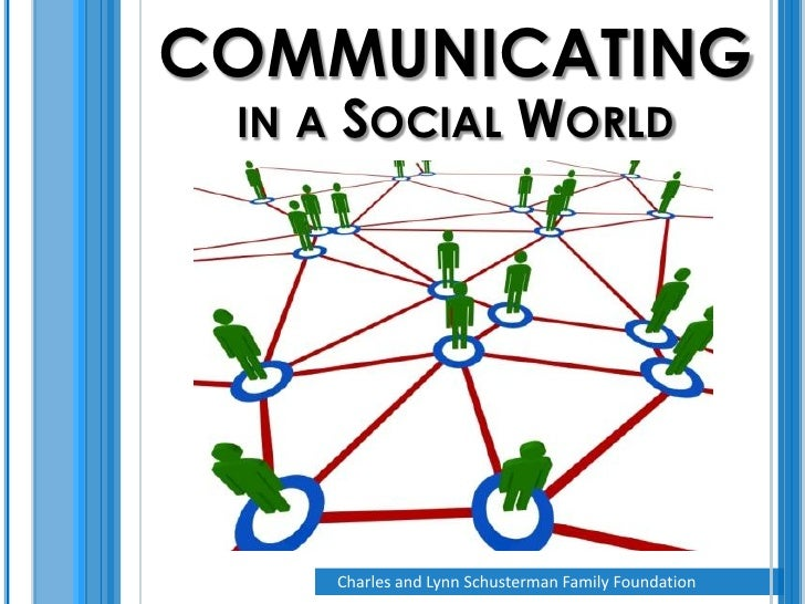 COMMUNICATING  IN A SOCIAL                WORLD          Charles and Lynn Schusterman Family Foundation