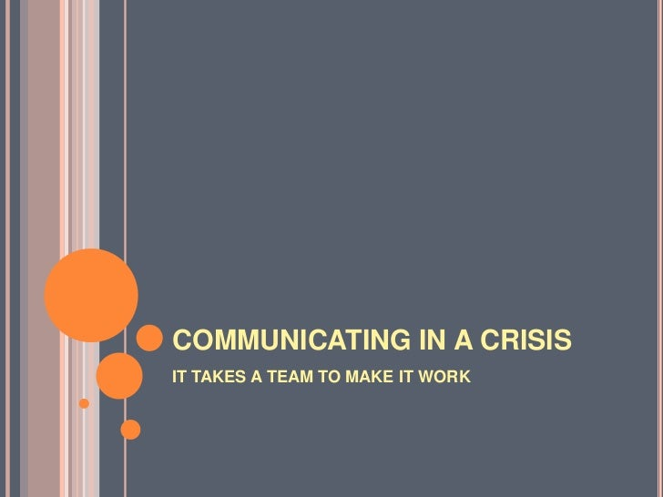 COMMUNICATING IN A CRISISIT TAKES A TEAM TO MAKE IT WORK