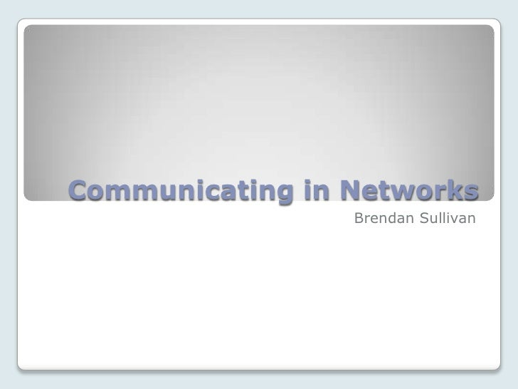 Communicating in Networks<br />Brendan Sullivan<br />