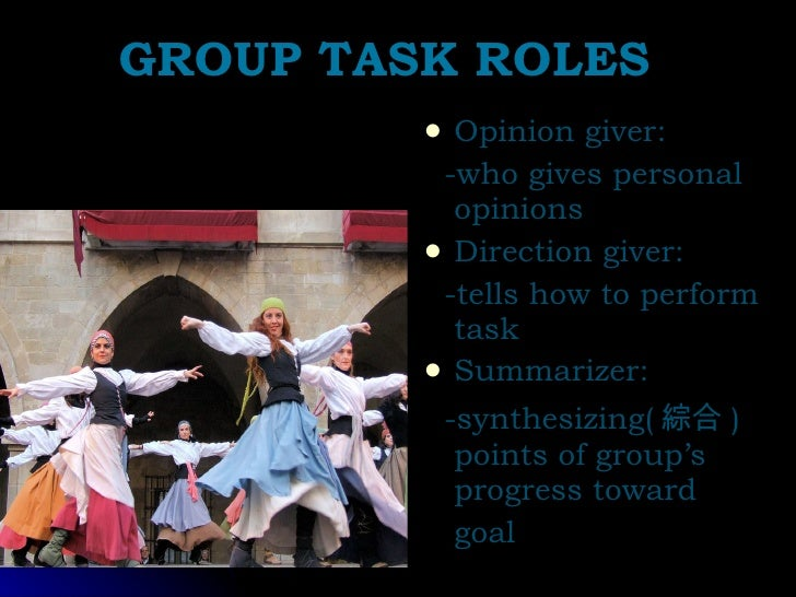 GROUP TASK ROLES <ul><li>Opinion giver:  </li></ul><ul><li>-who gives personal opinions </li></ul><ul><li>Direction giver:...