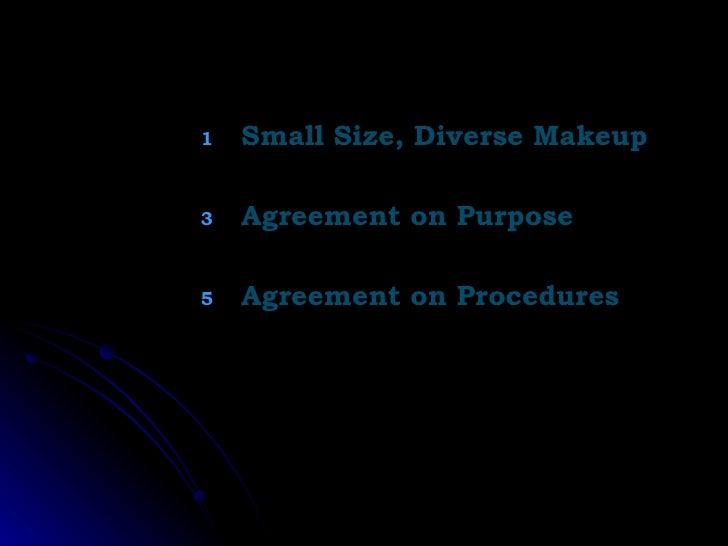 <ul><li>Small Size, Diverse Makeup </li></ul><ul><li>Agreement on Purpose </li></ul><ul><li>Agreement on Procedures </li><...