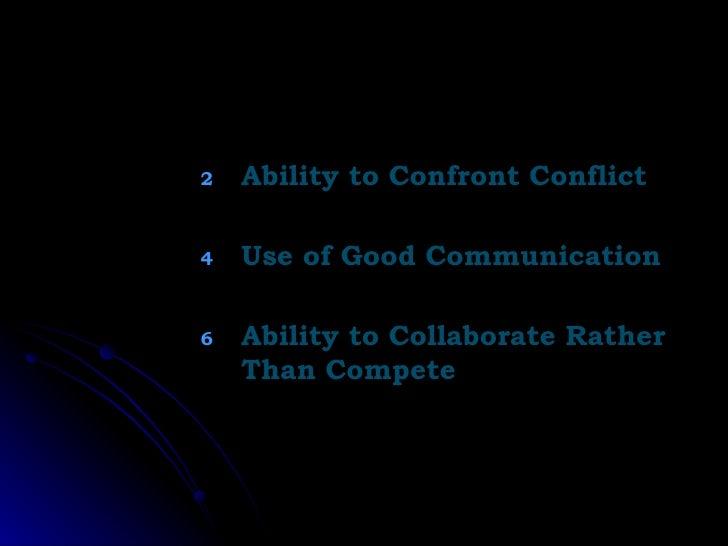 <ul><li>Ability to Confront Conflict </li></ul><ul><li>Use of Good Communication </li></ul><ul><li>Ability to Collaborate ...