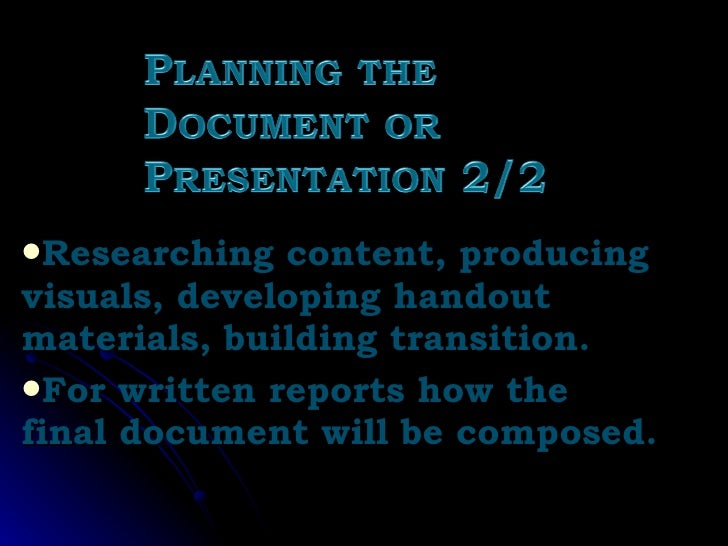 <ul><li>Researching content, producing visuals, developing handout materials, building transition. </li></ul><ul><li>For w...