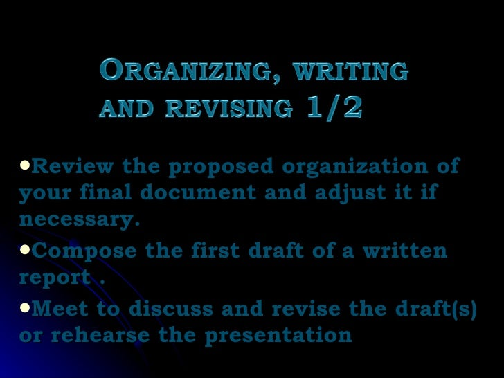 <ul><li>Review the proposed organization of your final document and adjust it if necessary. </li></ul><ul><li>Compose the ...