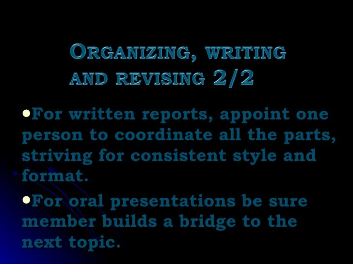 <ul><li>For written reports, appoint one person to coordinate all the parts, striving for consistent style and format. </l...
