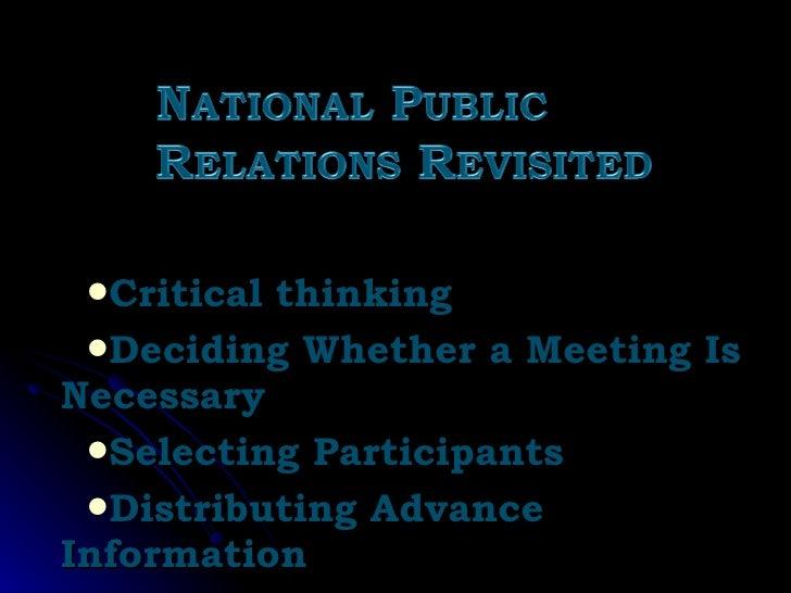 <ul><li>Critical thinking </li></ul><ul><li>Deciding Whether a Meeting Is Necessary </li></ul><ul><li>Selecting Participan...