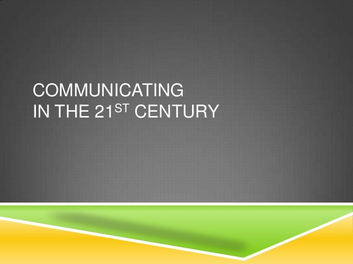 COMMUNICATINGIN THE 21ST CENTURY