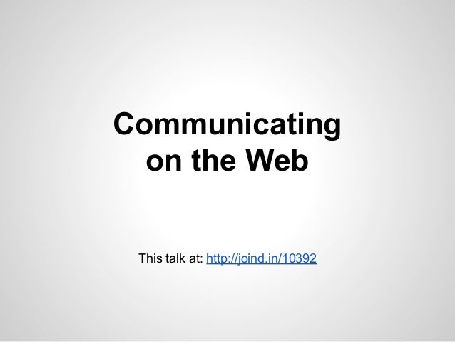 Communicating on the Web  This talk at: http://joind.in/10392
