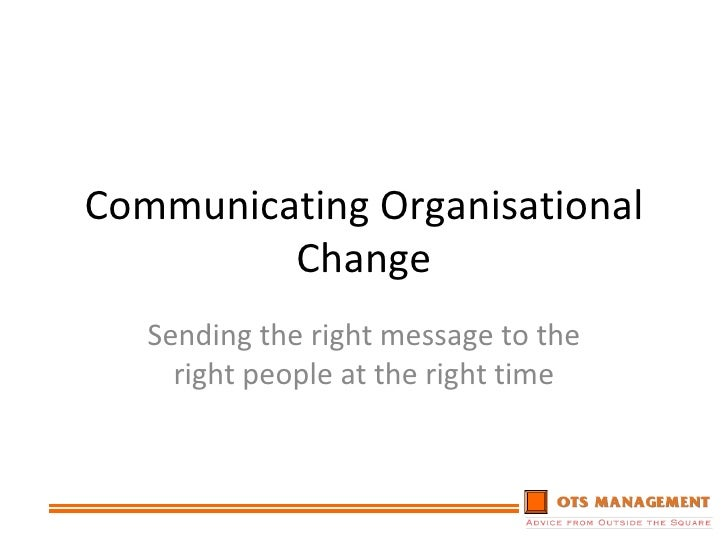 Communicating Organisational Change Sending the right message to the right people at the right time