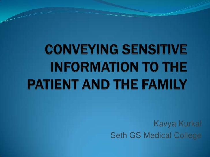 CONVEYING SENSITIVE INFORMATION TO THE     PATIENT AND THE FAMILY<br />KavyaKurkal<br />Seth GS Medical College<br />