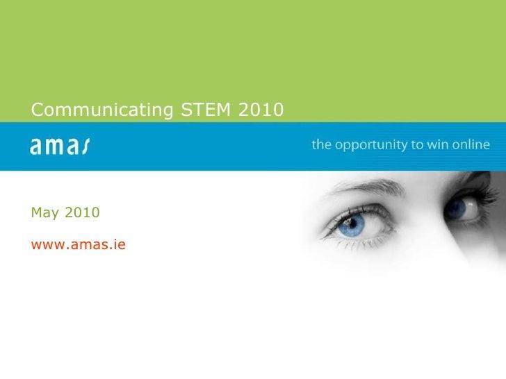 Communicating STEM 2010 May 2010 www.amas.ie