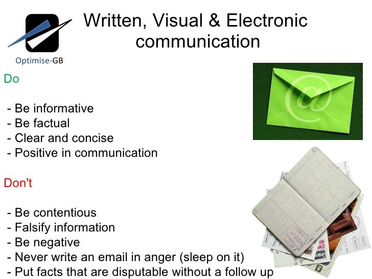 Written, Visual & Electronic  communication Do - Be informative - Be factual - Clear and concise - Positive in communicati...