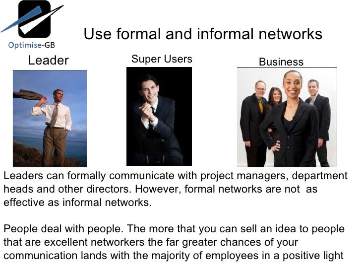 Use formal and informal networks Leader Super Users Business Leaders can formally communicate with project managers, depar...