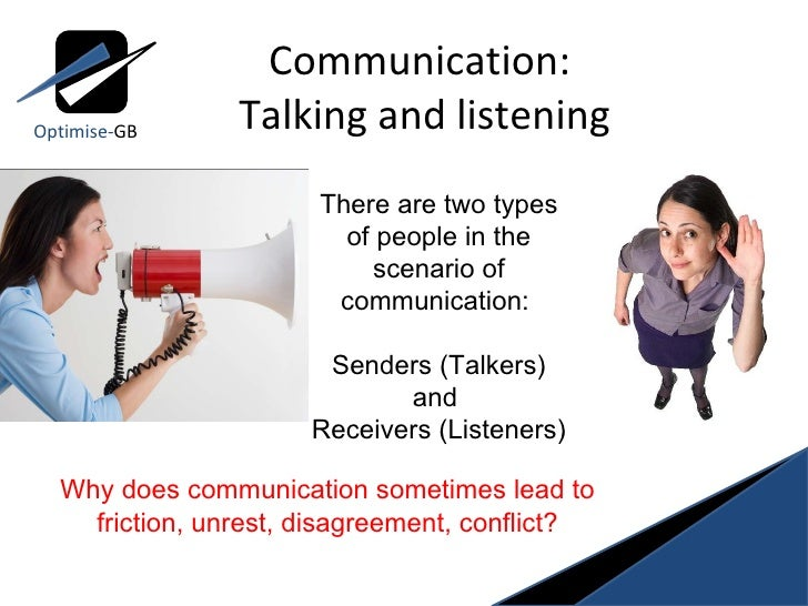 Communication:  Talking and listening Optimise- GB There are two types of people in the scenario of communication:  Sender...
