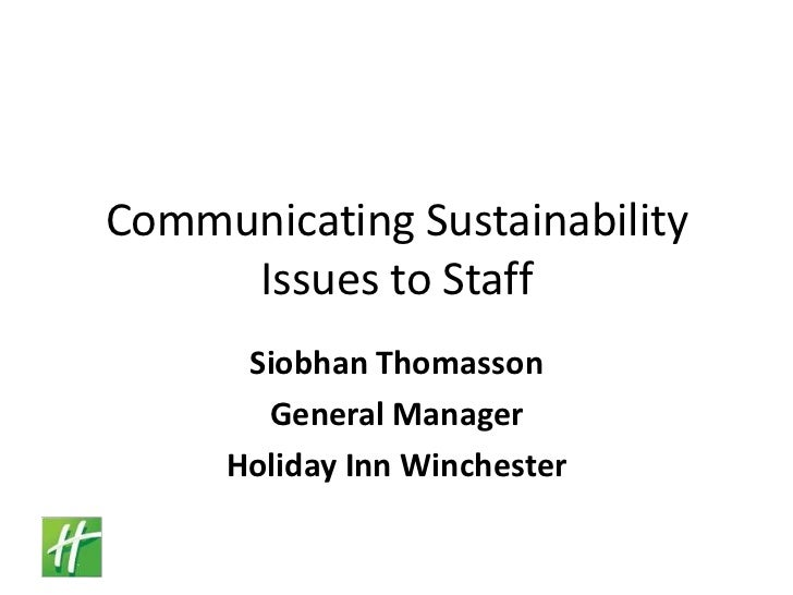 Communicating Sustainability Issues to Staff<br />Siobhan Thomasson<br />General Manager<br />Holiday Inn Winchester<br />