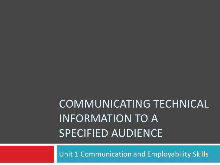 COMMUNICATING TECHNICALINFORMATION TO ASPECIFIED AUDIENCEUnit 1 Communication and Employability Skills