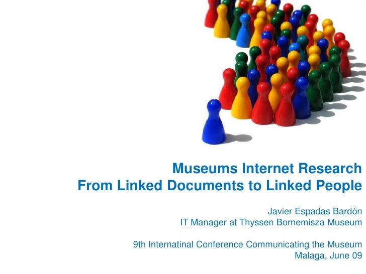 Museums Internet ResearchFromLinkedDocumentstoLinkedPeople<br />Javier Espadas Bardón<br />IT Manager at Thyssen Bornemisz...