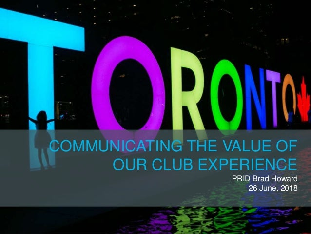 COMMUNICATING THE VALUE OF OUR CLUB EXPERIENCE PRID Brad Howard 26 June, 2018
