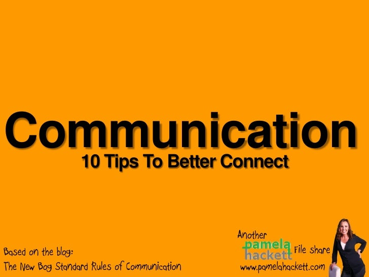 Communication     10 Tips To Better Connect                                                 Another Based on the blog:    ...