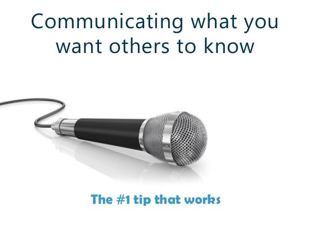 Communicating what you want others to know The #1 tip that works