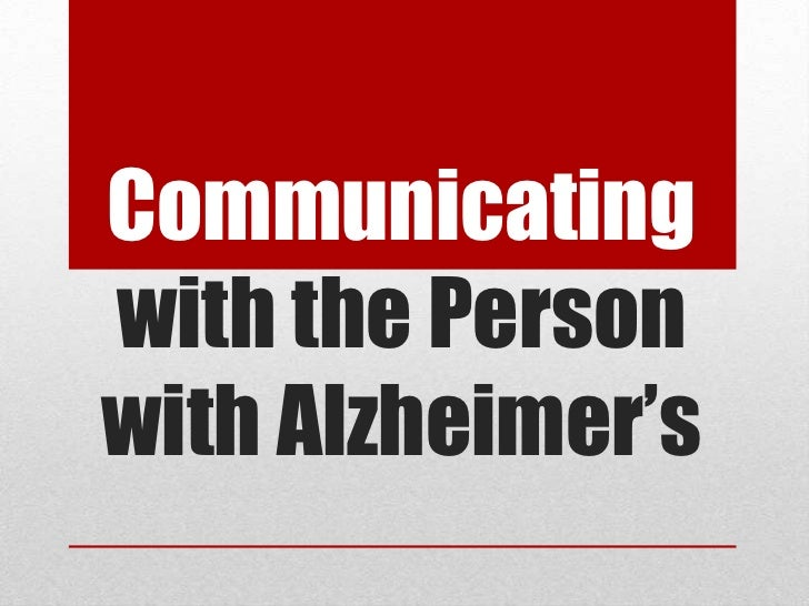 Communicating with the Person with Alzheimer's<br />