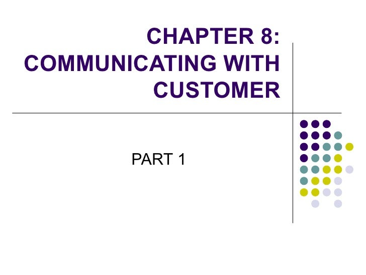 CHAPTER 8: COMMUNICATING WITH CUSTOMER PART 1