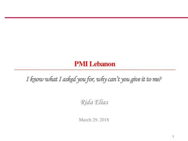 PMI Lebanon IknowwhatIaskedyoufor,whycan'tyougiveittome? 1 March 29, 2018 Rida Elias