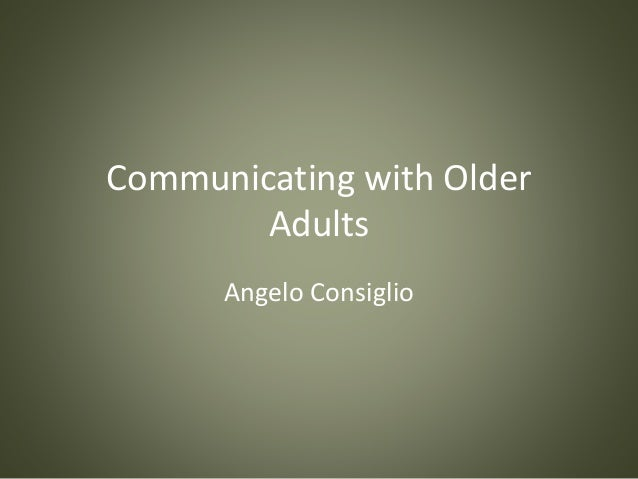 Communicating with Older Adults Angelo Consiglio