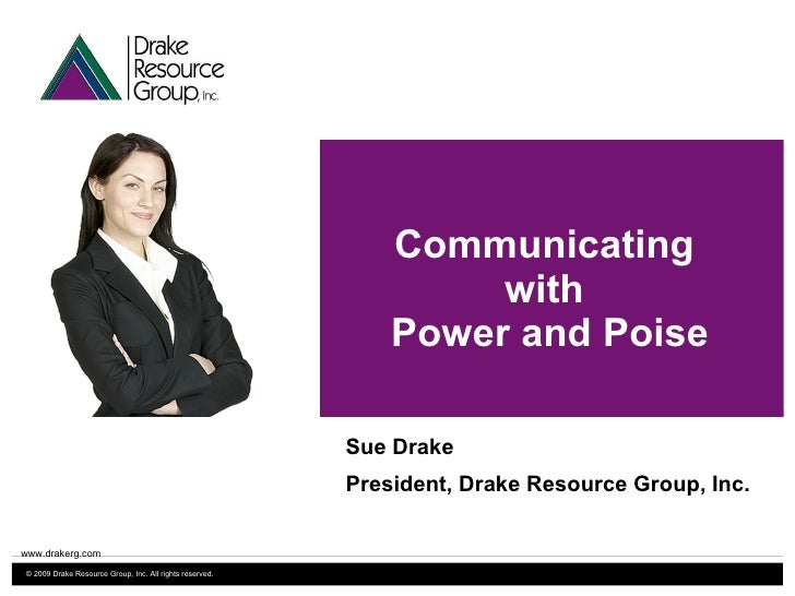 Communicating  with  Power and Poise Sue Drake President, Drake Resource Group, Inc. www.drakerg.com