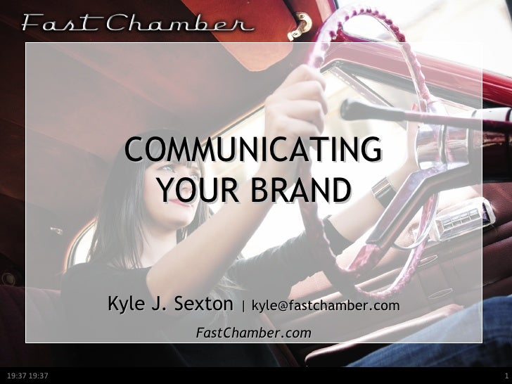 COMMUNICATING YOUR BRAND Kyle J. Sexton  | kyle@fastchamber.com FastChamber.com