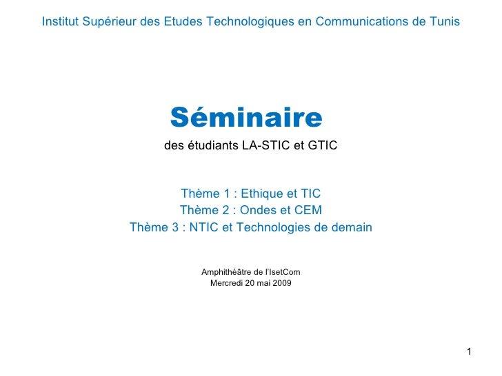 <ul><li>Institut Supérieur des Etudes Technologiques en Communications de Tunis </li></ul><ul><li>Séminaire  </li></ul><ul...
