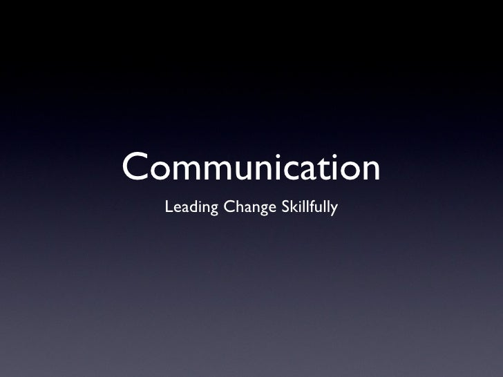 Communication   Leading Change Skillfully