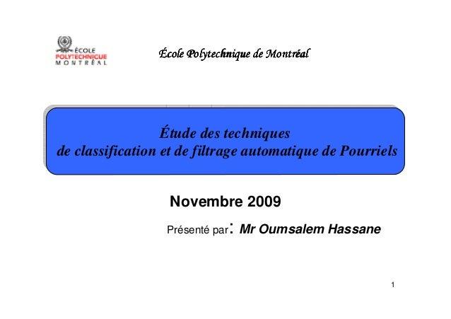 1 Novembre 2009 Présenté par: Mr Oumsalem Hassane Étude des techniques de classification et de filtrage automatique de Pou...