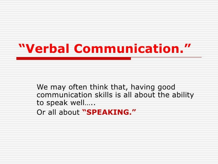 """"""" Verbal Communication."""" We may often think that, having good communication skills is all about the ability to speak well…..."""