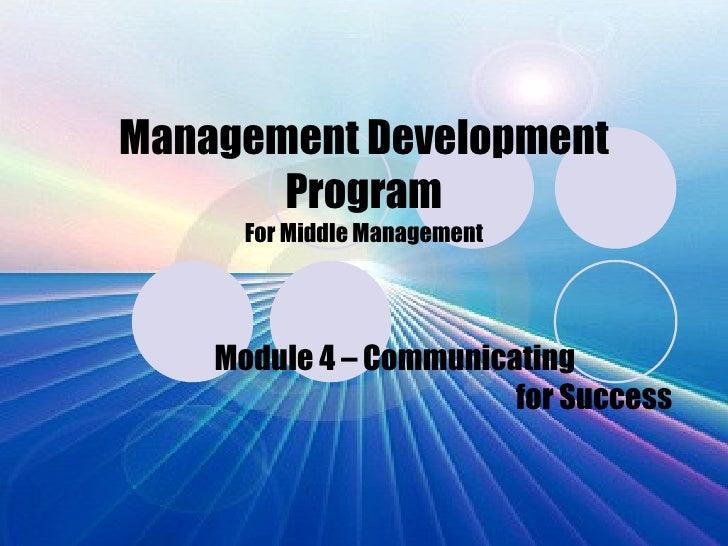 Management Development Program For Middle Management Module 4 – Communicating  for Success