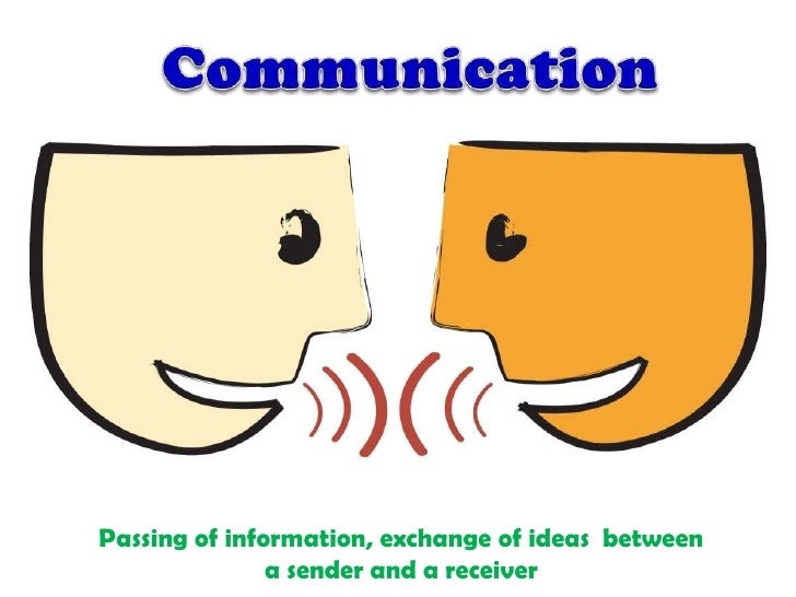 Communication<br />Passing of information, exchange of ideas  between <br />a sender and a receiver<br />