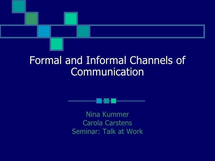 Formal and Informal Channels of        Communication           Nina Kummer          Carola Carstens        Seminar: Talk a...