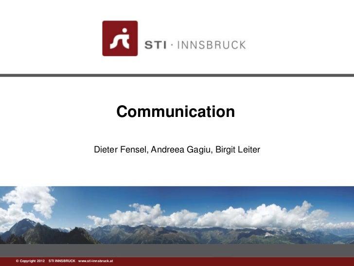 Communication                                         Dieter Fensel, Andreea Gagiu, Birgit Leiter©www.sti-innsbruck.at INN...