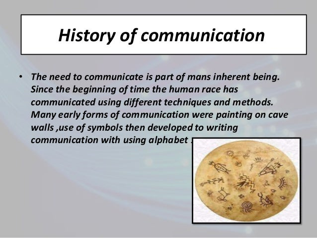 history of communication Free essay: since the beginning of time, people have always been looking for  means of communication, but a way to communicate in a fast and easy way in.