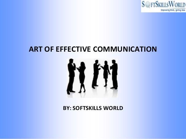 ART OF EFFECTIVE COMMUNICATION       BY: SOFTSKILLS WORLD