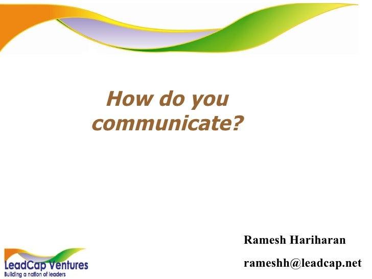How do you communicate? Ramesh Hariharan [email_address]