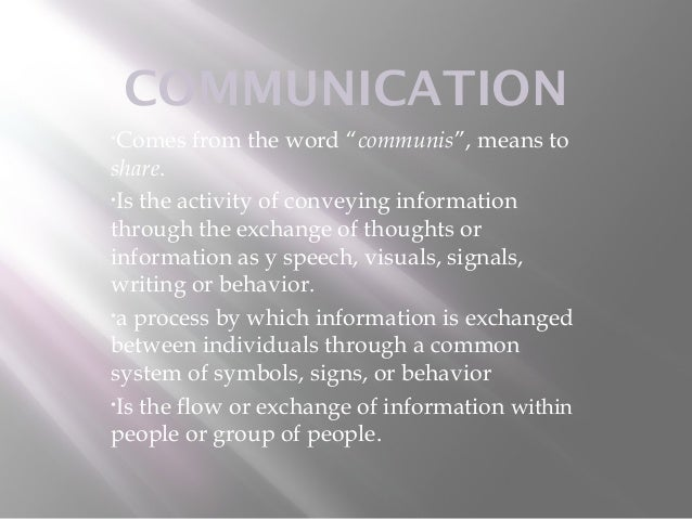 """COMMUNICATION•Comes   from the word """"communis"""", means toshare.•Is the activity of conveying informationthrough the exchang..."""