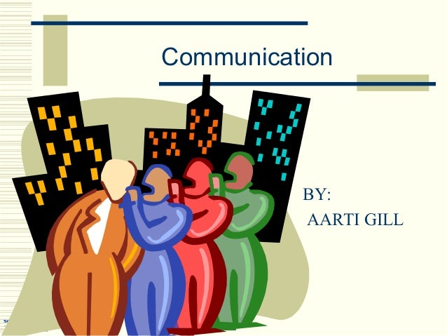 Communication BY: AARTI GILL