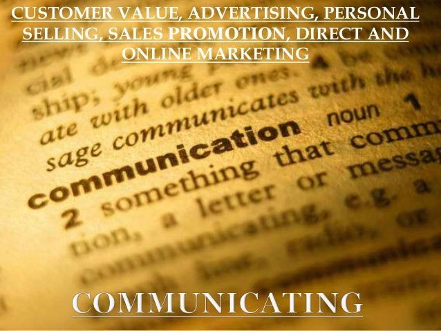 CUSTOMER VALUE, ADVERTISING, PERSONALSELLING, SALES PROMOTION, DIRECT ANDONLINE MARKETING