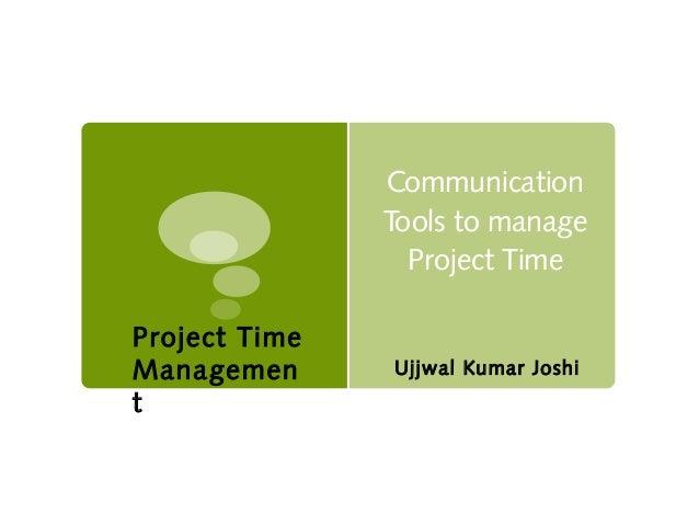 CommunicationTools to manageProject TimeUjjwal Kumar JoshiProject TimeManagement