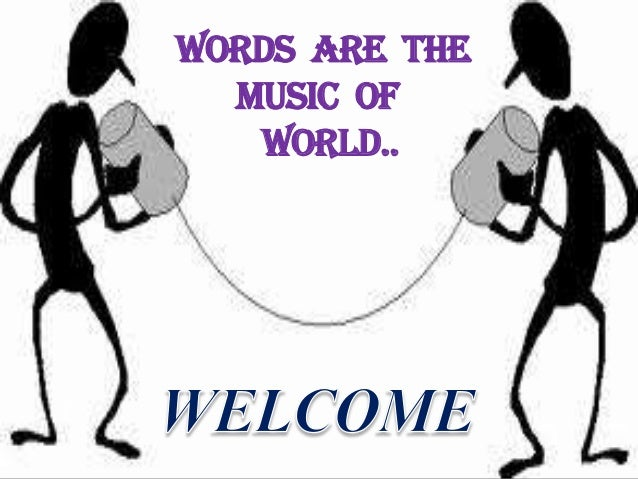 WORDS ARE THE MUSIC OF WORLD..