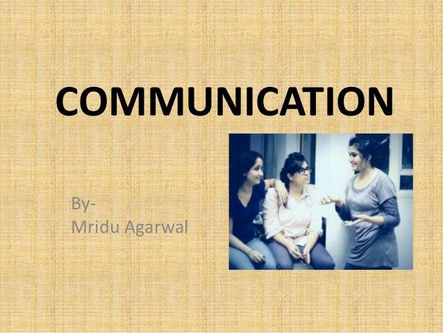 COMMUNICATION ByMridu Agarwal