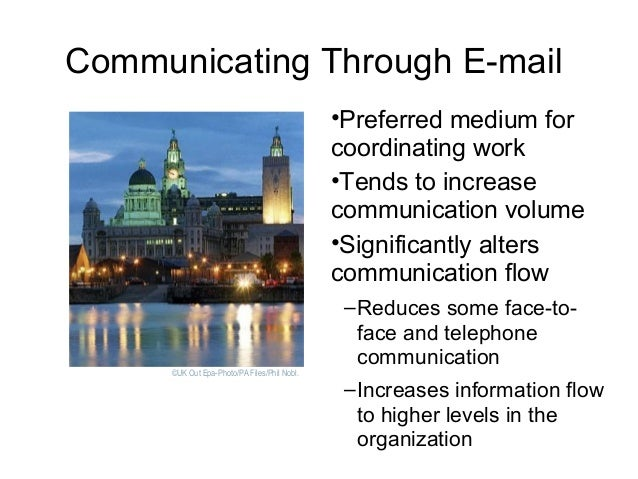 Communicating Through E-mail •Preferred medium for coordinating work •Tends to increase communication volume •Significantl...