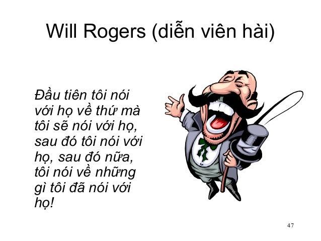 47 Will Rogers (diễn viên hài) Đầu tiên tôi nói với họ về thứ mà tôi sẽ nói với họ, sau đó tôi nói với họ, sau đó nữa, tôi...